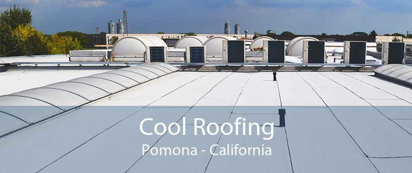 Cool Roofing Pomona - California