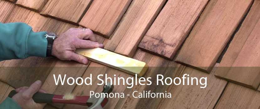 Wood Shingles Roofing Pomona - California
